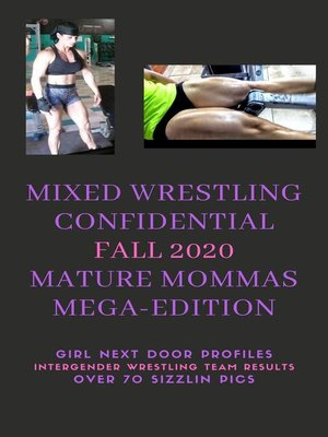 cover image of Mixed Wrestling Confidential Fall 2020  Mature Mommas Mega-Edition!  *Girl Next Door Profiles*Intergender Wrestling Team Results*Over 70 Sizzlin Pics*