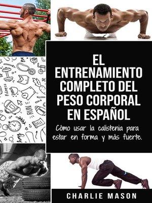 cover image of El Entrenamiento Completo del Peso Corporal En Español