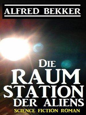 cover image of Die Raumstation der Aliens