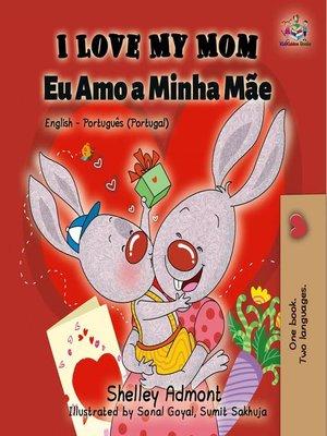cover image of I Love My Mom Eu Amo a Minha Mãe (English Portuguese Portugal)