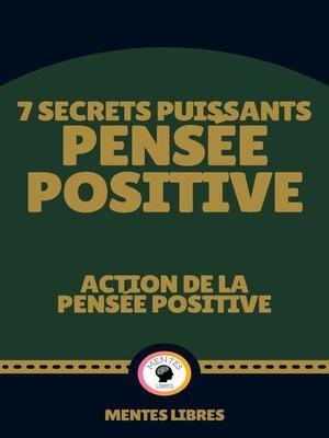 cover image of 7 Secrets Puissants Pensée Positive--Action de la Pensée Positive