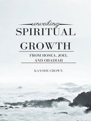 cover image of Unveiling Spiritual Growth From Hosea, Joel and Obadiah