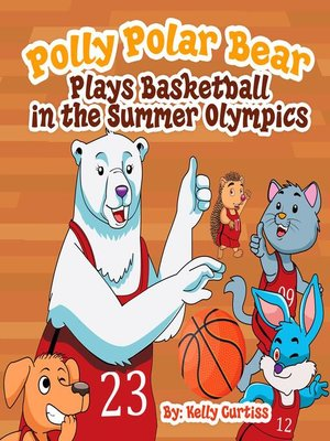 cover image of Polly Polar Bear Plays Basketball In the Summer Olympics