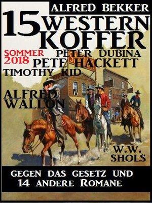cover image of 15 Western Koffer Sommer 2018 – Gegen das Gesetz und 14 andere Romane