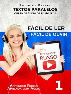cover image of Aprender Russo--Textos Paralelos | Fácil de ouvir | Fácil de ler CURSO DE ÁUDIO DE RUSSO N.º 1