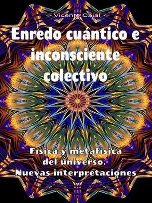 cover image of Enredo cuántico e inconsciente colectivo. Física y metafísica del universo. Nuevas interpretaciones