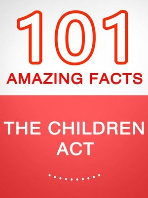 cover image of The Children Act – 101 Amazing Facts You Didn't Know
