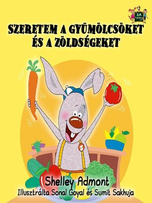 cover image of Szeretem a gyümölcsöket és a zöldségeket--I Love to Eat Fruits and Vegetables (Hungarian Children's Picture Book)