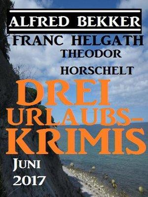 cover image of Drei Urlaubs-Krimis Juni 2017