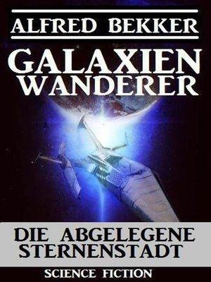 cover image of Galaxienwanderer--Die abgelegene Sternenstadt