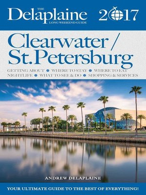 cover image of Clearwater / St. Petersburg--The Delaplaine 2017 Long Weekend Guide