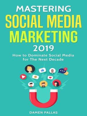 cover image of Mastering Social Media Marketing 2019