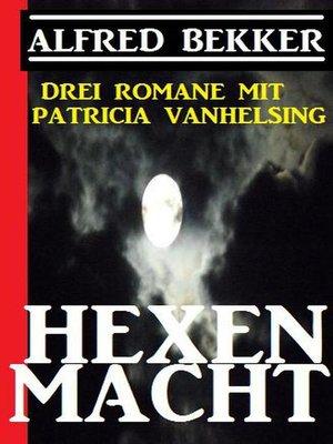 cover image of Hexenmacht (Drei Romane mit Patricia Vanhelsing)