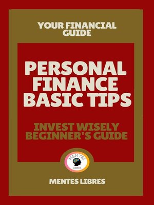cover image of Personal Finance Basic Tips--Invest Wisely Beginner´s Guide