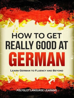 cover image of How to Get Really Good at German
