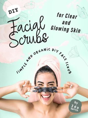 cover image of DIY Facial Scrubs for Clear and Glowing Skin