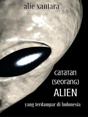 cover image of Catatan (Seorang) Alien Yang Terdampar di Indonesia