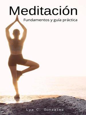 cover image of Meditación  Fundamentos y guía práctica
