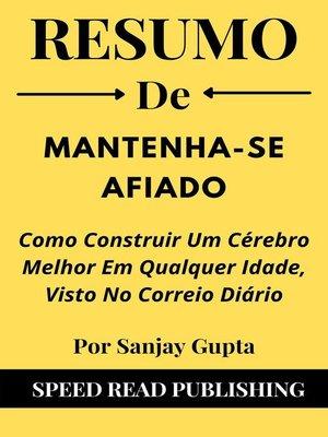 cover image of Resumo De Mantenha-Se Afiado  Por Sanjay Gupta Como Construir Um Cérebro Melhor Em Qualquer Idade, Visto No Correio Diário