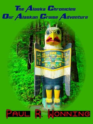 cover image of The Alaska Chronicles – Our Alaskan Cruise Adventure