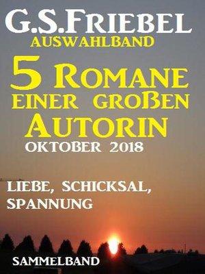 cover image of G.S. Friebel Auswahlband 5 Romane einer großen Autorin – Oktober 2018