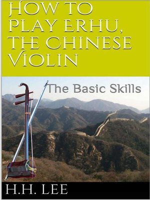 cover image of The Basic Skills: How to Play Erhu, the Chinese Violin, #1