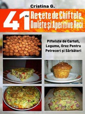 cover image of 41 de Retete de Chiftele, Omlete si Aperitive Reci