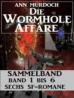 cover image of Sammelband Die Wormhole-Affäre Band 1-6 Sechs SF-Romane
