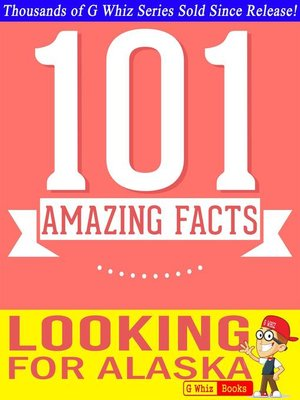 cover image of Looking for Alaska--101 Amazing Facts You Didn't Know