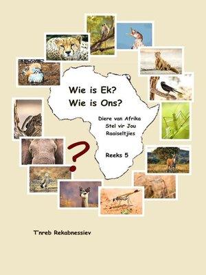 cover image of Wie is Ek? Wie is Ons? Diere van Afrika Stel vir Jou Raaiseltjies--Reeks 5