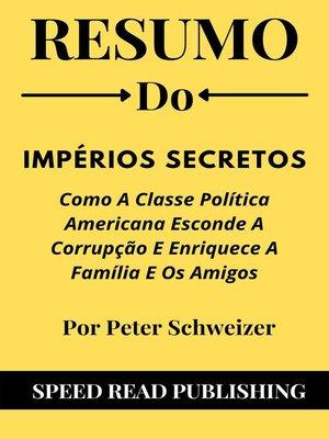 cover image of Resumo Do Impérios Secretos Por Peter Schweizer Como a Classe Política Americana Esconde a Corrupção E Enriquece a Família E Os Amigos