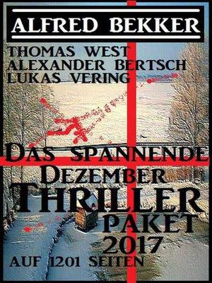cover image of Das spannende Dezember Thriller Paket 2017 auf 1201 Seiten