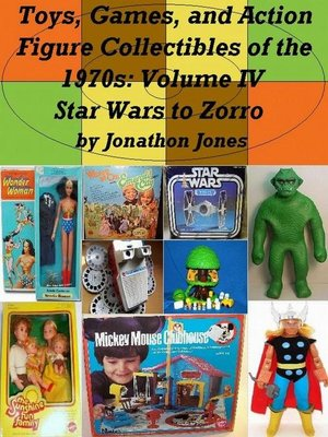 cover image of Volume IV Star Wars to Zorro: Toys, Games, and Action Figure Collectibles of the 1970s, #4
