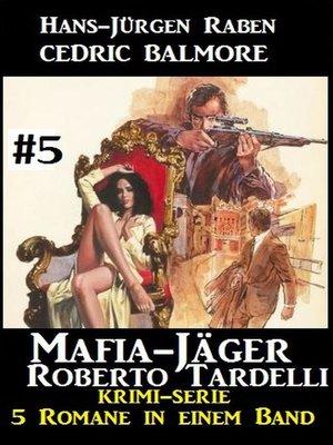 cover image of Mafia-Jäger Roberto Tardelli #5 – Krimi-Serie