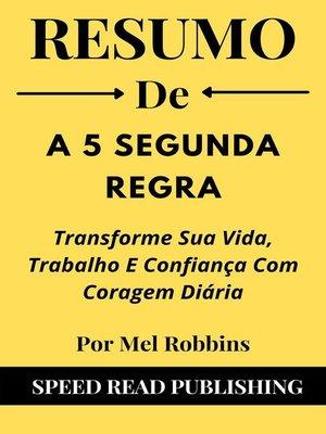 cover image of Resumo De a 5 Segunda Regra Por Mel Robbins  Transforme Sua Vida, Trabalho E Confiança Com Coragem Diária