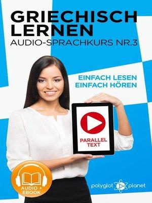 cover image of Griechisch Lernen--Einfach Lesen | Einfach Hören | Paralleltext--Audio-Sprachkurs Nr. 3