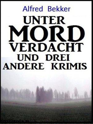 cover image of Unter Mordverdacht und drei andere Krimis