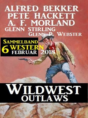 cover image of Sammelband 6 Western – Wildwest Outlaws Februar 2018