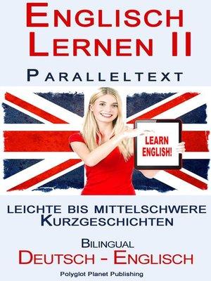 cover image of Englisch Lernen II--Paralleltext--Leichte bis Mittelschwere Kurzgeschichten (Englisch--Deutsch)