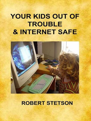 cover image of Your Kids Out of Trouble & Internet Safe