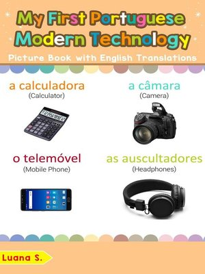 cover image of My First Portuguese Modern Technology Picture Book with English Translations