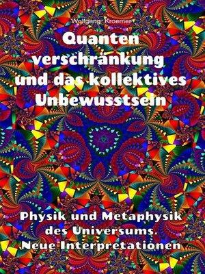 cover image of Quantenverschränkung und kollektives Unbewusstsein. Physik und Metaphysik des Universums. Neue Interpretationen.