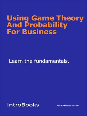 cover image of Using Game Theory and Probability For Business
