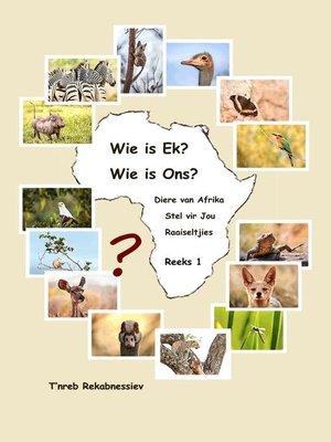 cover image of Wie is Ek? Wie is Ons? Diere van Afrika Stel vir Jou Raaiseltjies--Reeks 1