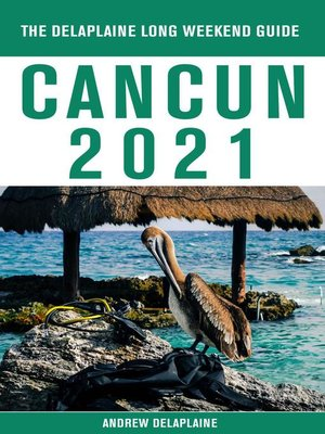 cover image of Cancun--The Delaplaine 2021 Long Weekend Guide