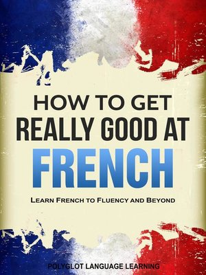 cover image of How to Get Really Good at French