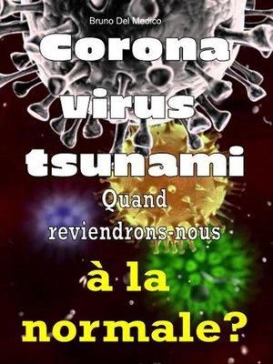 cover image of Coronavirus tsunami. Quand reviendrons-nous à la normale?