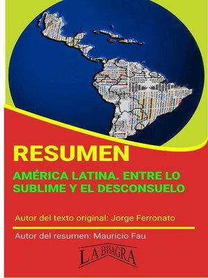 cover image of Resumen de América Latina. Entre lo sublime y el desconsuelo