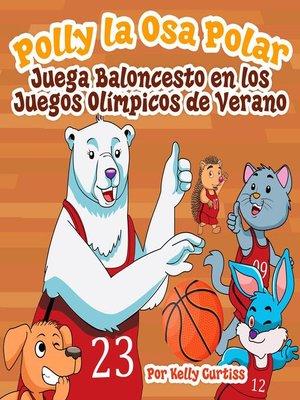 cover image of Polly la Osa Polar juega baloncesto en los Juegos Olímpicos de verano