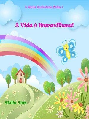 cover image of A Vida é Maravilhosa!